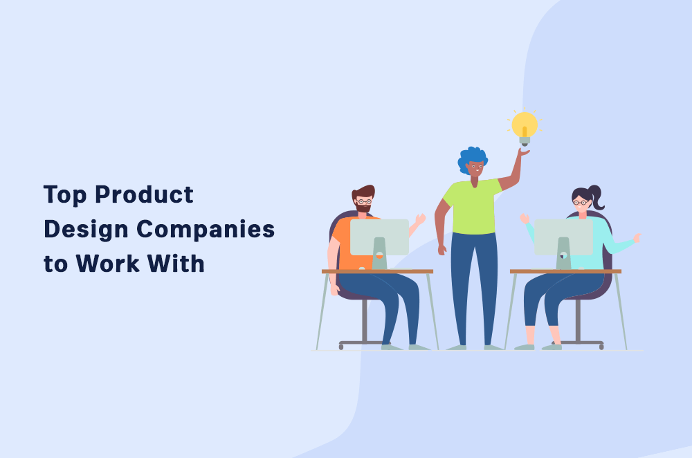 6 Top Product Design Companies to Work With in 2020