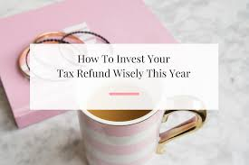 How to invest your tax refund